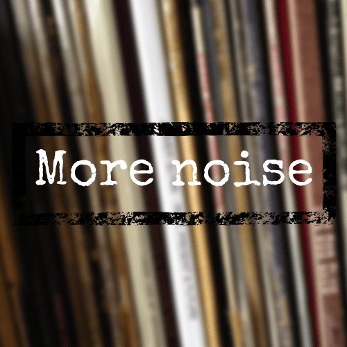 More Noise !