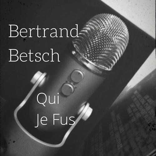 Bertrand Betsch - Qui Je Fus