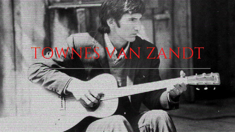 Vlog Notes – Townes Van Zandt