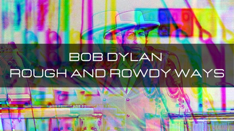 Bob Dylan, Rough and Rowdy Ways, le nouvel album !