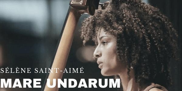 [Chronique] Mare Undarum – Sélène Saint-Aimé