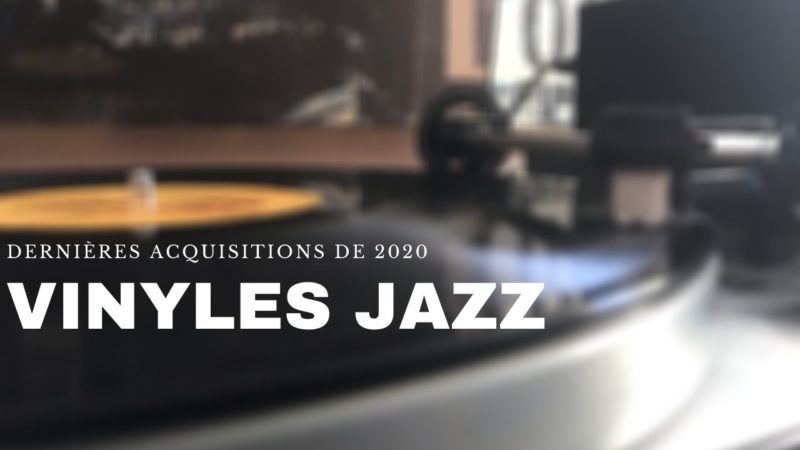 [Vlog Notes] Acquisitions Jazz, derniers achats 2020.