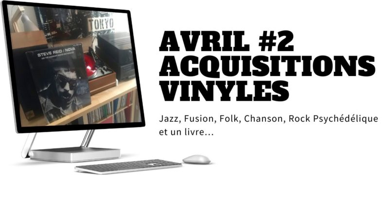 [Vlog Notes] Acquisitions Vinyles, Avril#2
