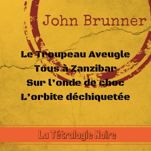 La Tétralogie Noire : John Brunner