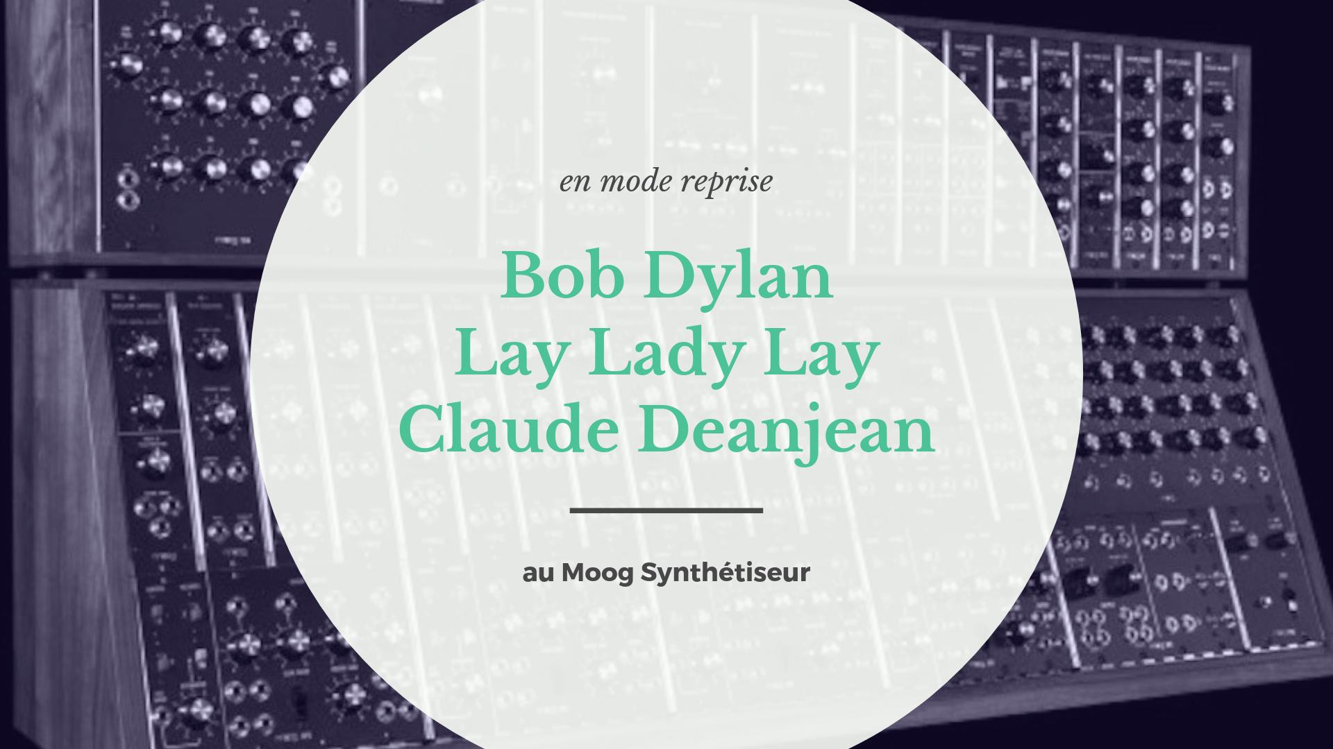 [En mode reprise] Bob Dylan – Claude Denjean – Lay Lady Lay…