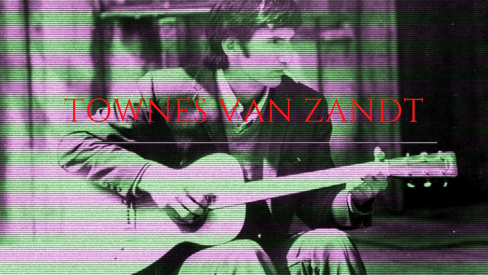 Vlog Notes – Townes Van Zandt