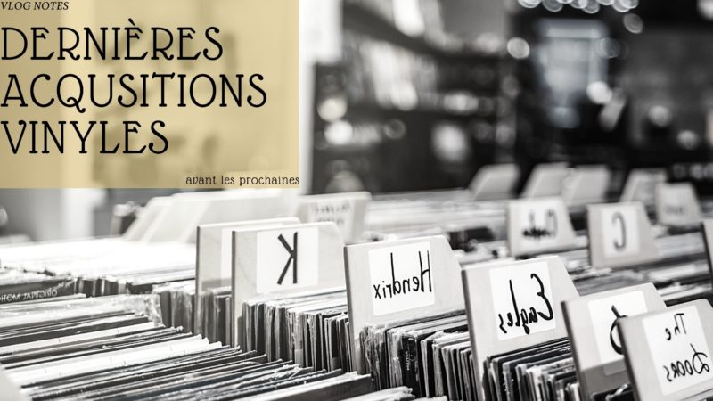 [Vlog Notes] Vinyles Acquisitions fin septembre !