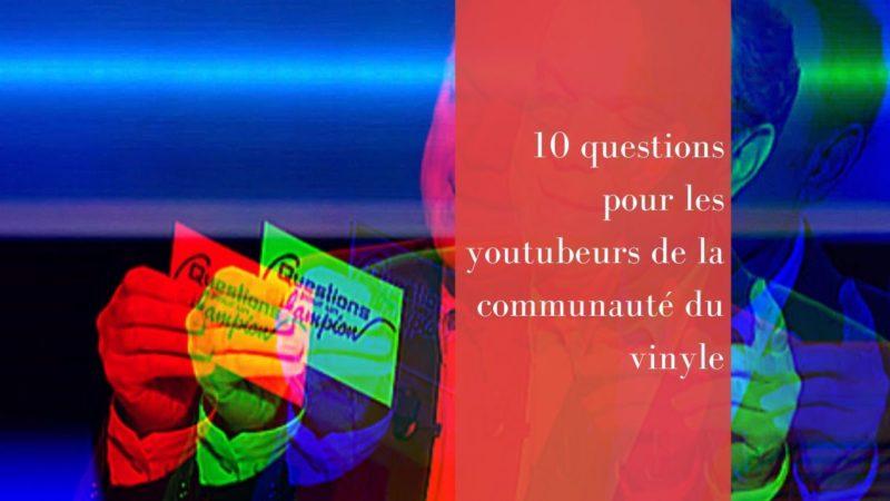 10 questions pour les Youtubeurs de la communauté du Vinyle.