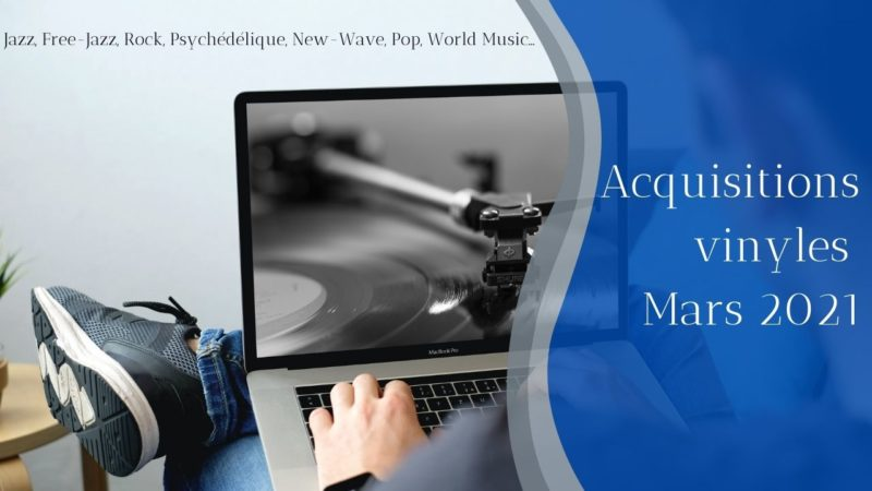 [Vlog Notes] Acquisitions Vinyles Mars 2021