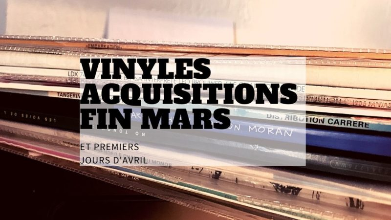 [Vlog Notes] Vinyles, acquisitions fin mars et début avril 2021.