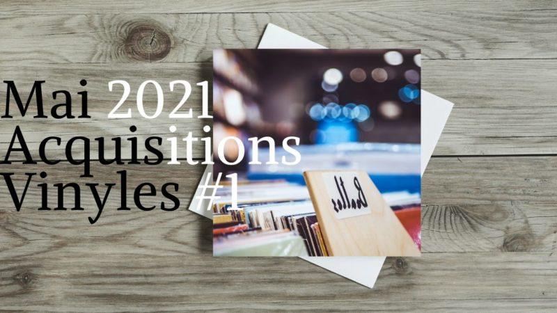 [Vlog Notes] Les acquisitions Vinyles mai 2021.