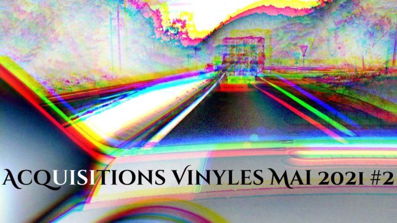 [Vlog Notes] Acquisitions vinyles, mai 2021, #2